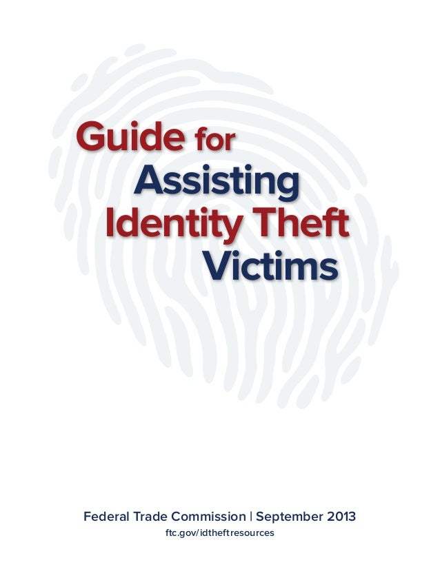 Guide for Assisting Identity Theft Victims  Federal Trade Commission | September 2013 ftc.gov/idtheftresources