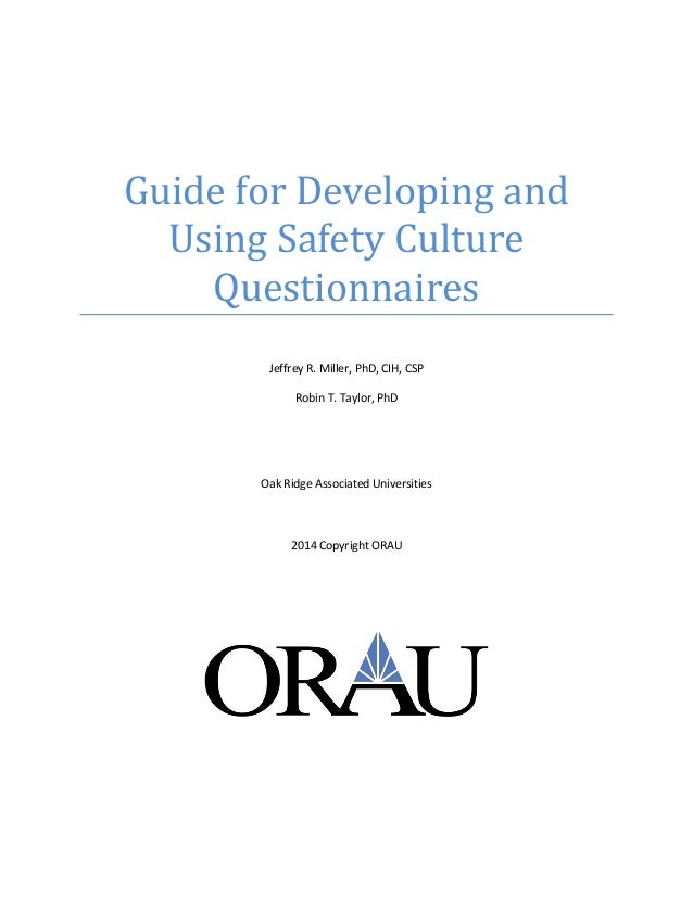 Guide for Developing and Using Safety Culture Questionnaires Jeffrey R. Miller, PhD, CIH, CSP Robin T. Taylor, PhD Oak Rid...