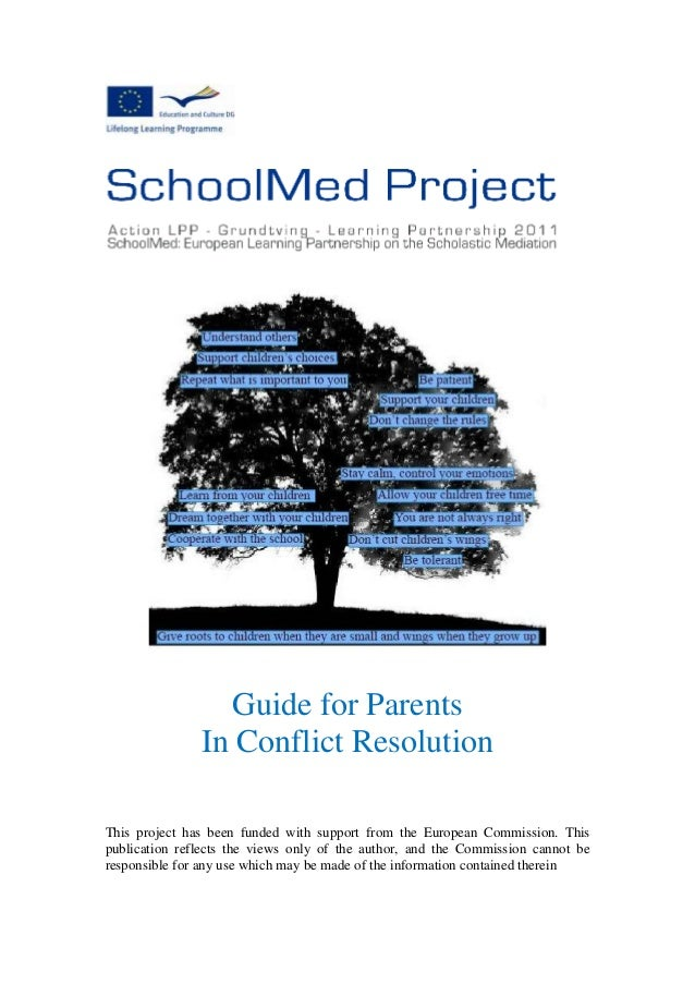 Guide for Parents In Conflict Resolution This project has been funded with support from the European Commission. This publ...