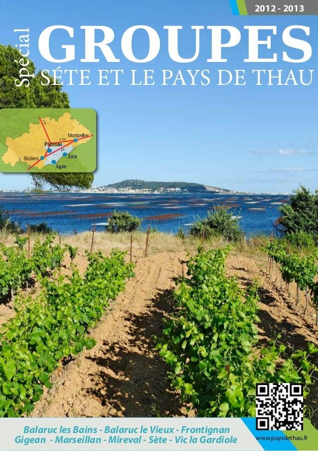 www.paysdethau.fr GROUPES Spécial 2012 - 2013 séte et le PAYS DE THAU Balaruc les Bains - Balaruc le Vieux - Frontignan Gi...
