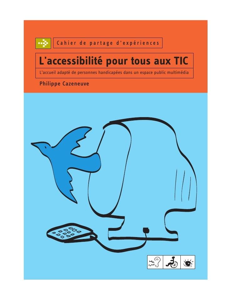 Cahier de partage d'expériencesLaccessibilité pour tous aux TICL'accueil adapté de personnes handicapées dans un espace pu...