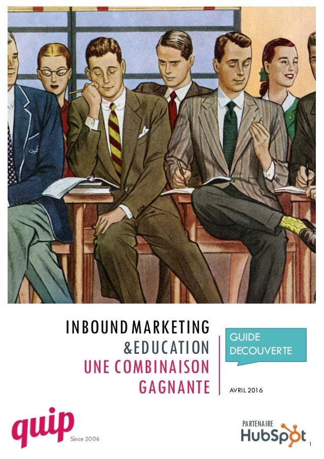 INBOUND MARKETING &EDUCATION UNE COMBINAISON GAGNANTE GUIDE DECOUVERTE AVRIL 2016 1 PARTENAIRE