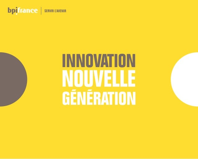 INNOVATION NOUVELLE GÉNÉRATION Bpifrance 3 INNOVATION MARKETING ET COMMERCIALE INNOVATION TECHNOLOGIQUE INNOVATION DEPROCÉ...