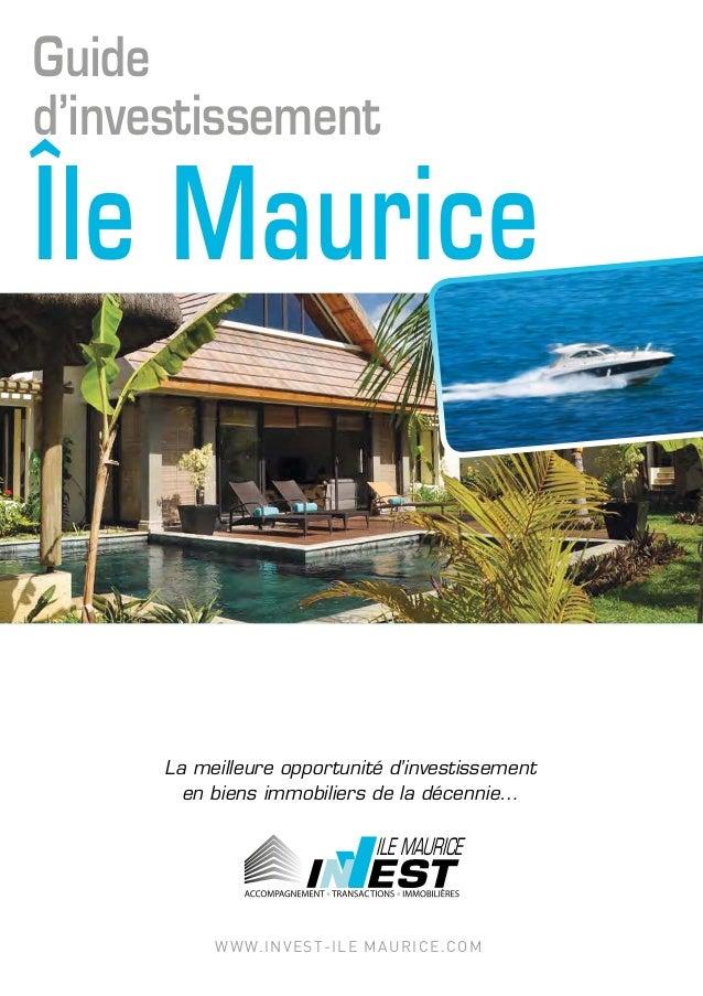 La meilleure opportunité d'investissement en biens immobiliers de la décennie… www.invest-ile maurice.com ILE MAURICE ILE ...