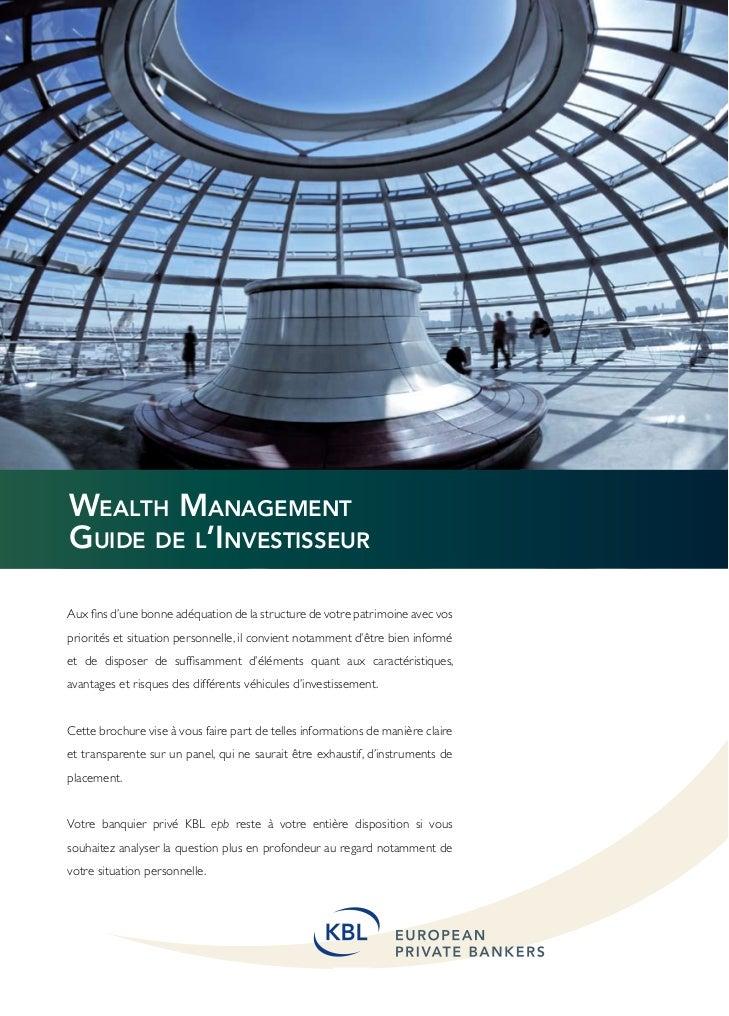 Wealth ManagementGuide de l'InvestisseurAux fins d'une bonne adéquation de la structure de votre patrimoine avec vospriori...
