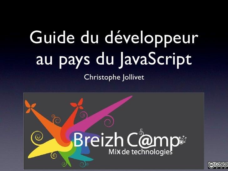 Guide du développeurau pays du JavaScript      Christophe Jollivet