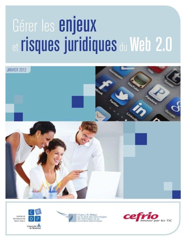 Gérer les enjeux et risques juridiquesdu Web 2.0 JANVIER 2012