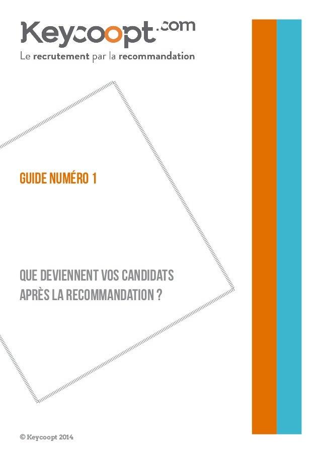 Guide numéro 1  que deviennent vos candidats après la recommandation ?  © Keycoopt 2014