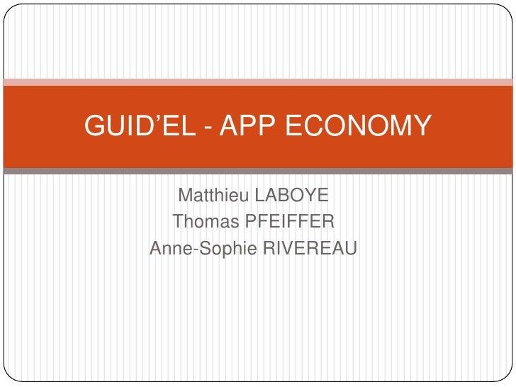 Matthieu LABOYE<br />Thomas PFEIFFER<br />Anne-Sophie RIVEREAU<br />GUID'EL - APP ECONOMY<br />
