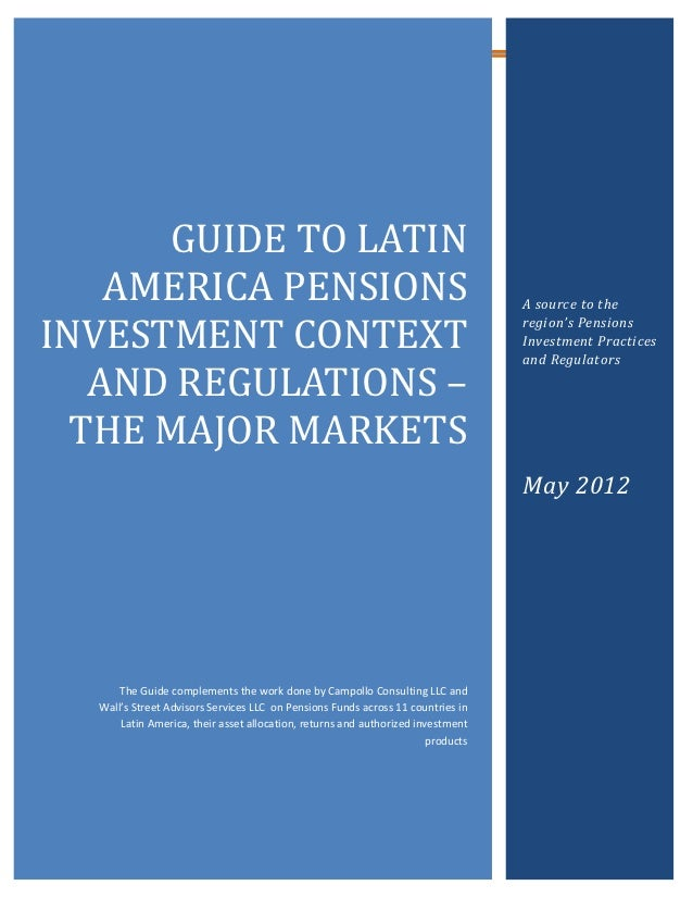 GUIDE TO LATIN    AMERICA PENSIONSINVESTMENT CONTEXT   AND REGULATIONS –                                                  ...