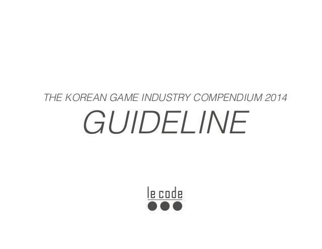 GUIDELINE THE KOREAN GAME INDUSTRY COMPENDIUM 2014