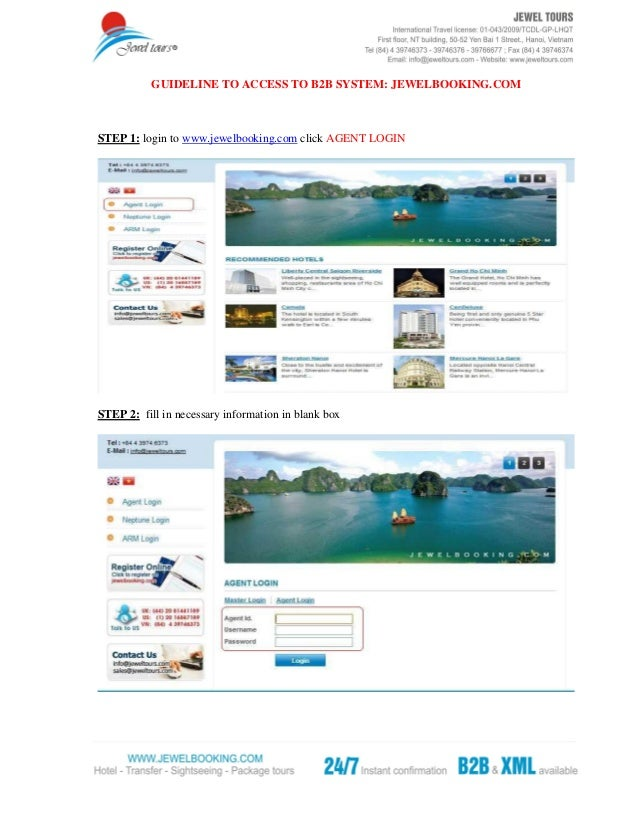 GUIDELINE TO ACCESS TO B2B SYSTEM: JEWELBOOKING.COM  STEP 1: login to www.jewelbooking.com click AGENT LOGIN  STEP 2: fill...