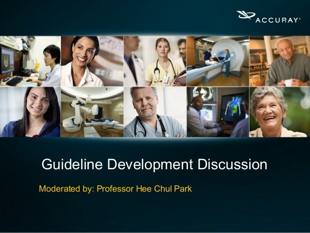 Guideline Development Discussion Moderated by: Professor Hee Chul Park