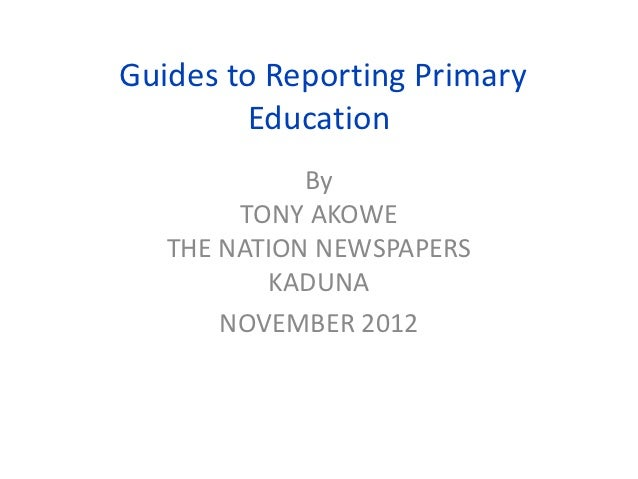 Guides to Reporting Primary         Education             By        TONY AKOWE   THE NATION NEWSPAPERS           KADUNA   ...