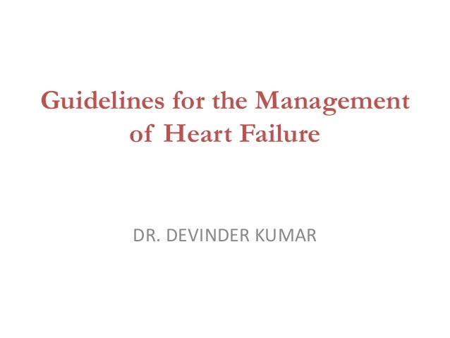 Guidelines for the Management of Heart Failure DR. DEVINDER KUMAR