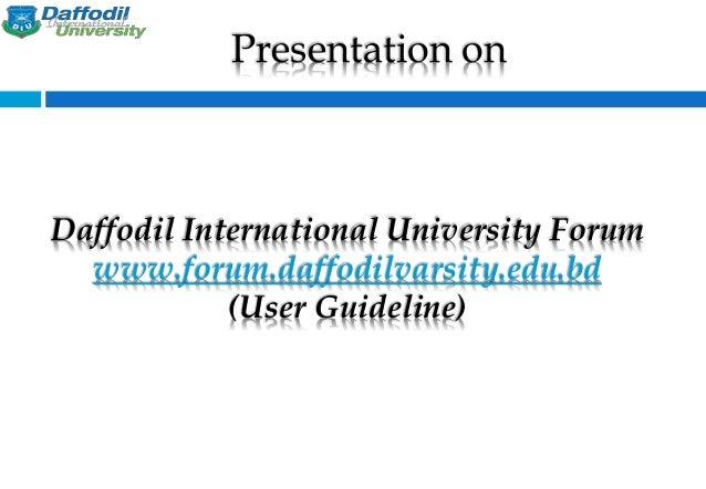 Daffodil International University Forum www.forum.daffodilvarsity.edu.bd (User Guideline) Presentation on