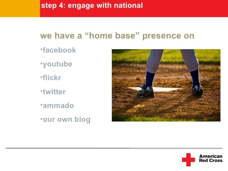 """step 4: engage with national    we have a """"home base"""" presence on •facebook •youtube •flickr •twitter •ammado •our own blog"""