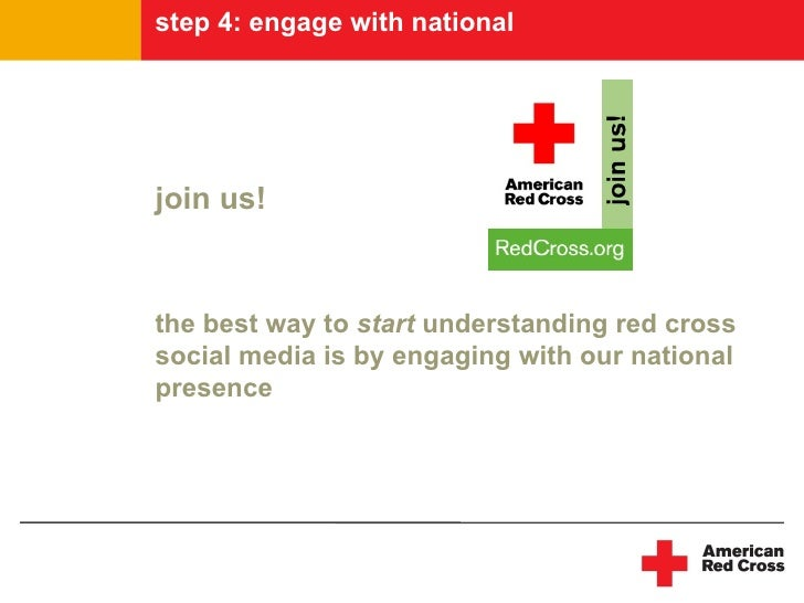 step 4: engage with national     join us!   the best way to start understanding red cross social media is by engaging with...