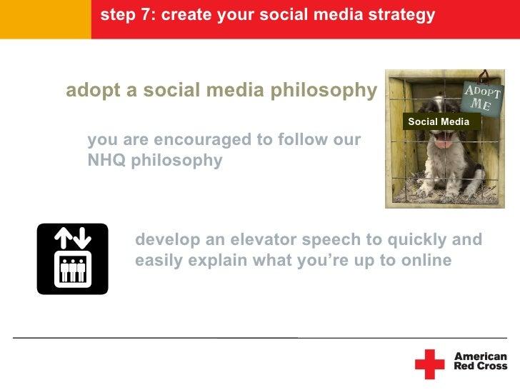 step 7: create your social media strategy    adopt a social media philosophy                                         Socia...