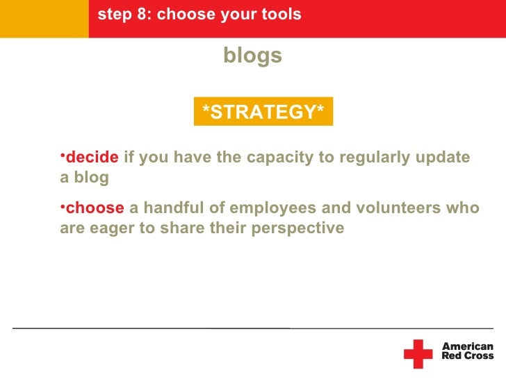 step 8: choose your tools                      blogs                    *STRATEGY*  •decide if you have the capacity to re...