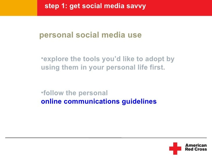 step 1: get social media savvy    personal social media use  •explore the tools you'd like to adopt by using them in your ...