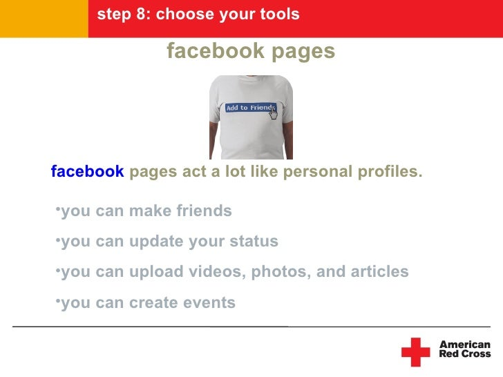 step 8: choose your tools                facebook pages     facebook pages act a lot like personal profiles.  •you can mak...