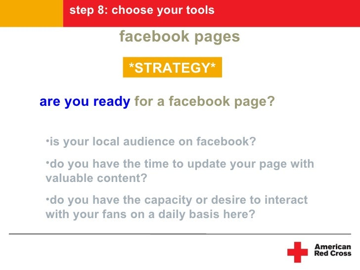 step 8: choose your tools               facebook pages               *STRATEGY*  are you ready for a facebook page?  •is y...