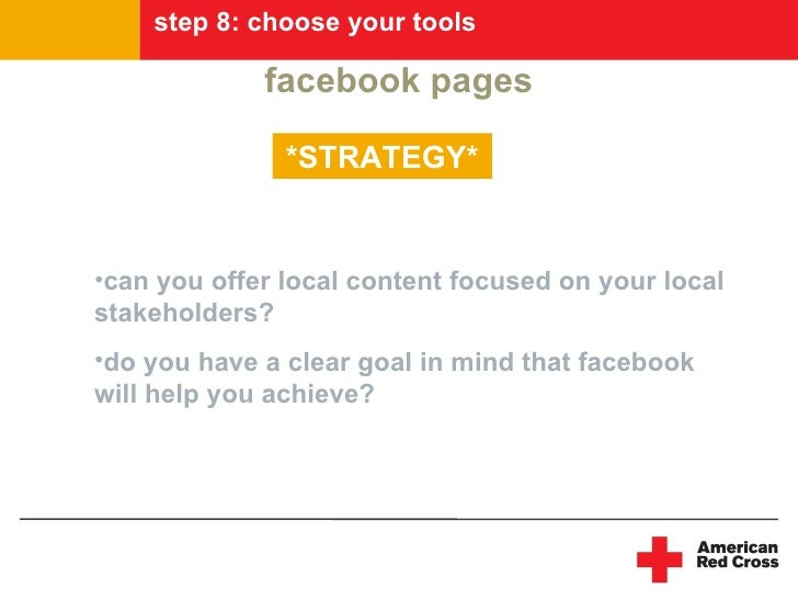 step 8: choose your tools               facebook pages                 *STRATEGY*   •can you offer local content focused o...