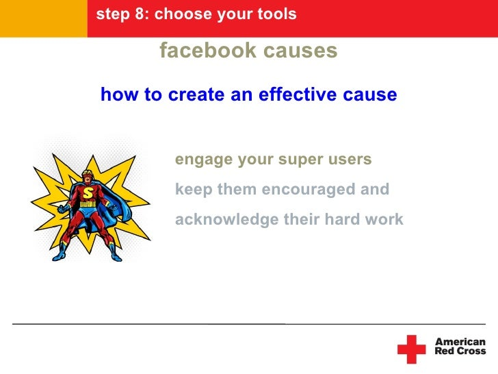 step 8: choose your tools         facebook causes how to create an effective cause            engage your super users     ...