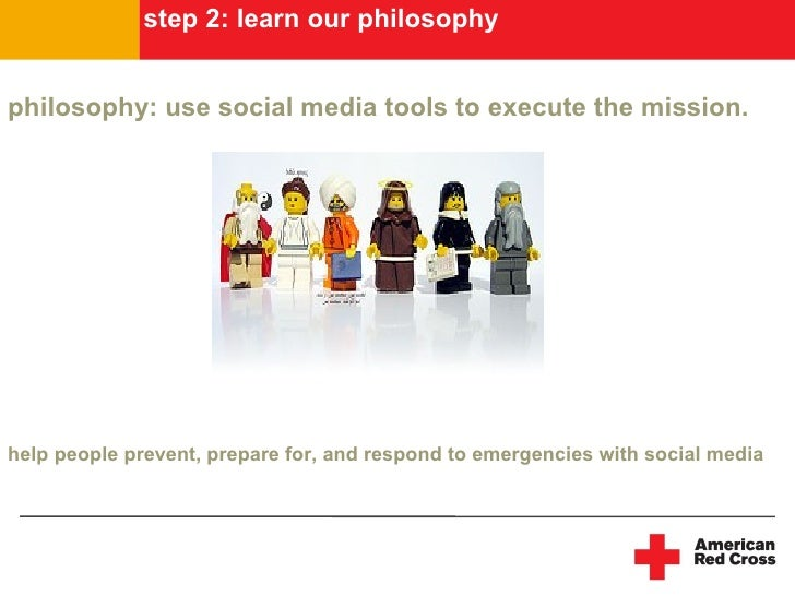 step 2: learn our philosophy   philosophy: use social media tools to execute the mission.     help people prevent, prepare...