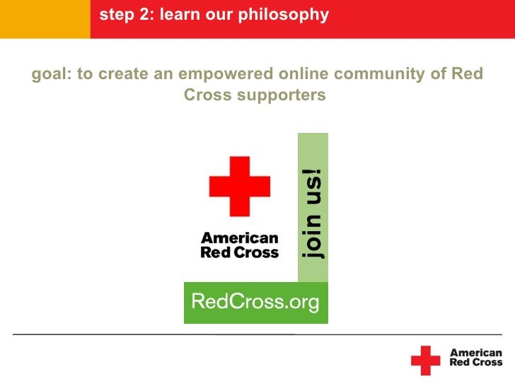 step 2: learn our philosophy   goal: to create an empowered online community of Red                     Cross supporters