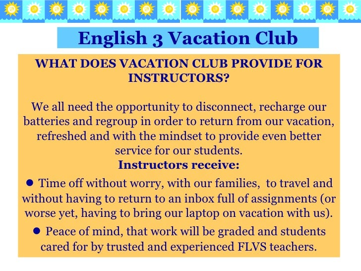 English 3Vacation Club<br />WHAT DOES VACATION CLUB PROVIDE FOR INSTRUCTORS?<br />We all need the opportunity to disconnec...