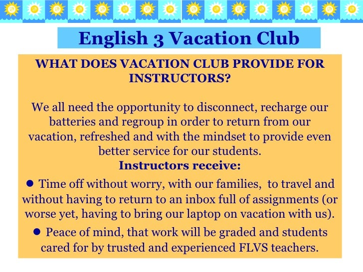 English 3 Vacation Club<br />WHAT DOES VACATION CLUB PROVIDE FOR INSTRUCTORS?<br />We all need the opportunity to disconne...