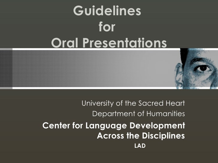 Guidelines  for  Oral Presentations University of the Sacred Heart Department of Humanities Center for Language Developmen...