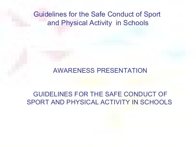 Guidelines for the Safe Conduct of Sport     and Physical Activity in Schools       AWARENESS PRESENTATION  GUIDELINES FOR...