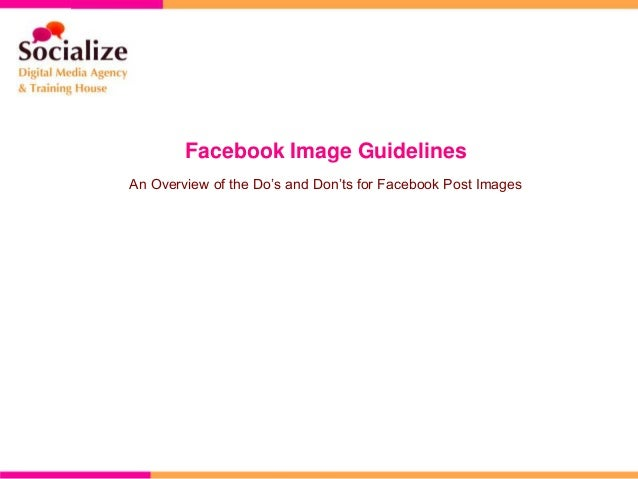 Facebook Image GuidelinesAn Overview of the Do's and Don'ts for Facebook Post Images
