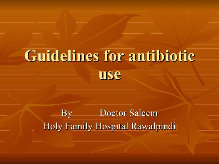 Guidelines for antibiotic use By  Doctor Saleem Holy Family Hospital Rawalpindi