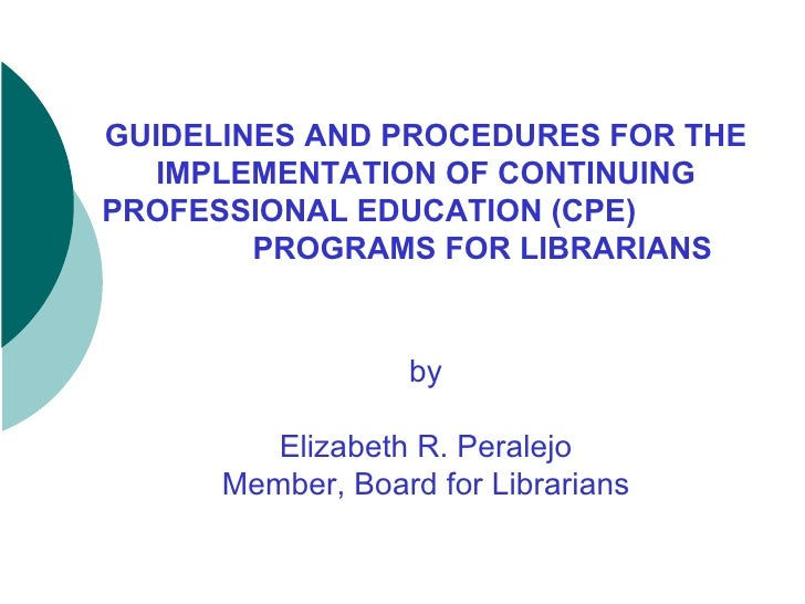 GUIDELINES AND PROCEDURES FOR THE IMPLEMENTATION OF CONTINUING PROFESSIONAL EDUCATION (CPE)  PROGRAMS FOR LIBRARIANS by El...