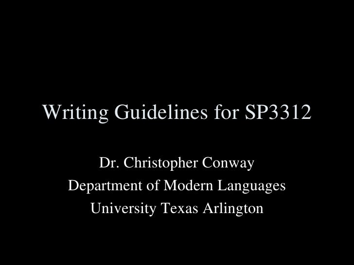 Writing Guidelines for SP3312 Dr. Christopher Conway Department of Modern Languages University Texas Arlington
