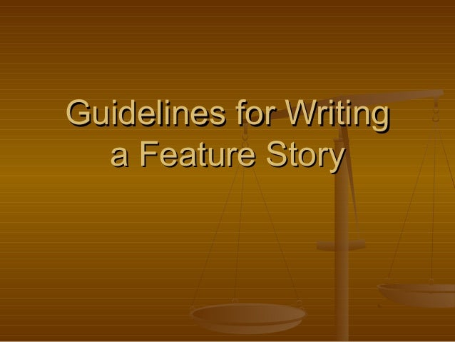Guidelines for WritingGuidelines for Writinga Feature Storya Feature Story