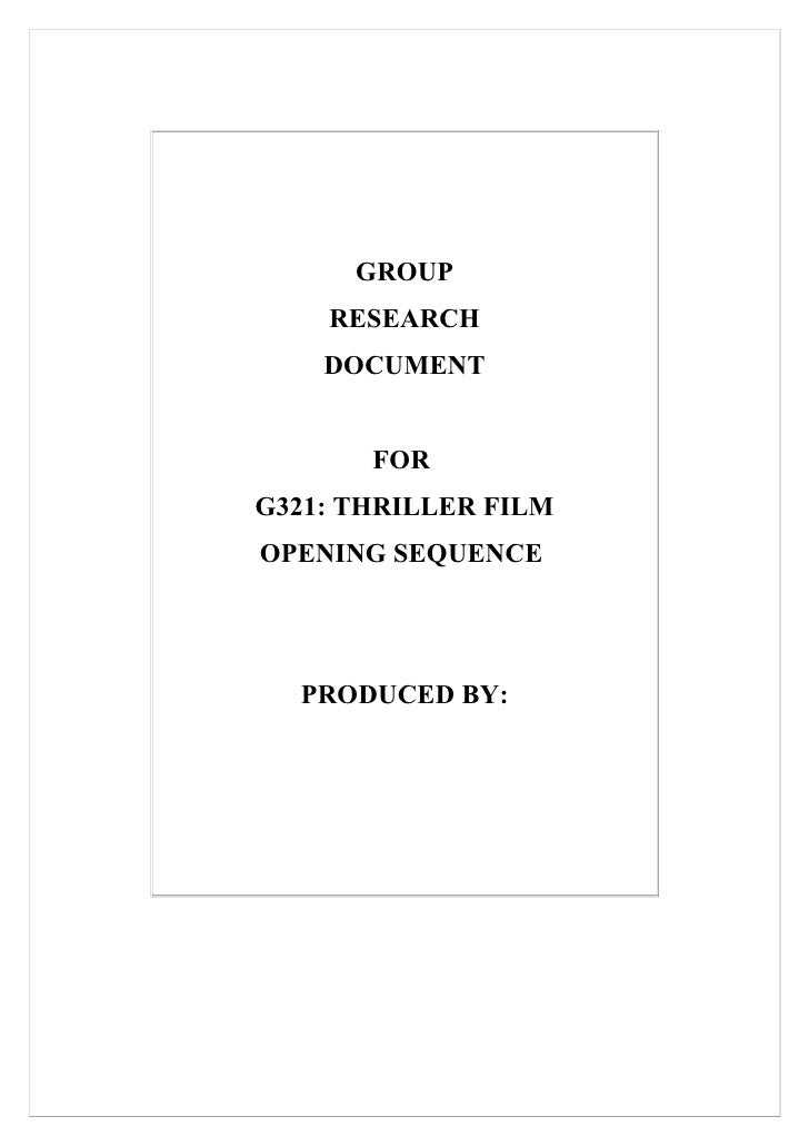 GROUP     RESEARCH     DOCUMENT          FOR G321: THRILLER FILM OPENING SEQUENCE       PRODUCED BY: