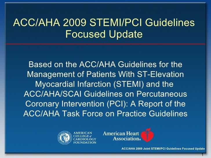 ACC/AHA 2009 STEMI/PCI Guidelines  Focused Update  Based on the ACC/AHA Guidelines for the Management of Patients With ST-...