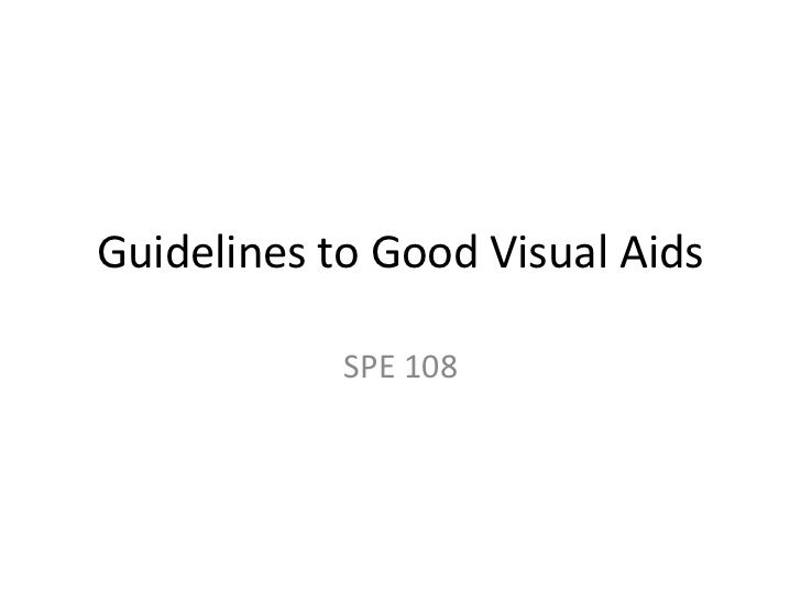 Guidelines to Good Visual Aids            SPE 108