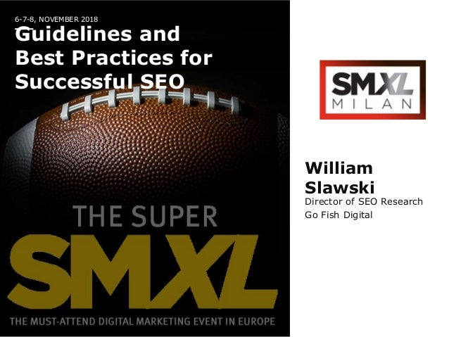 6-7-8, NOVEMBER 2018 Guidelines and Best Practices for Successful SEO William Slawski Director of SEO Research Go Fish Dig...