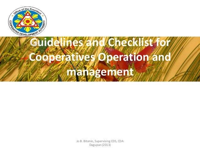 Guidelines and Checklist forCooperatives Operation andmanagementJo B. Bitonio, Supervising CDS, CDADagupan (2013)