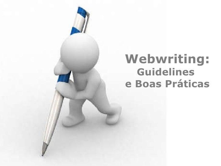 <ul><ul><li>Webwriting: </li></ul></ul><ul><ul><li>Guidelines  </li></ul></ul><ul><ul><li>e Boas Práticas </li></ul></ul>