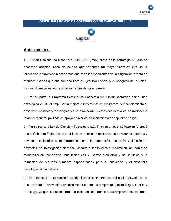 GUIDELINES FONDO DE COINVERSION DE CAPITAL SEMILLAAntecedentes.1.- El Plan Nacional de Desarrollo 2007-2012 (PND) prevé en...