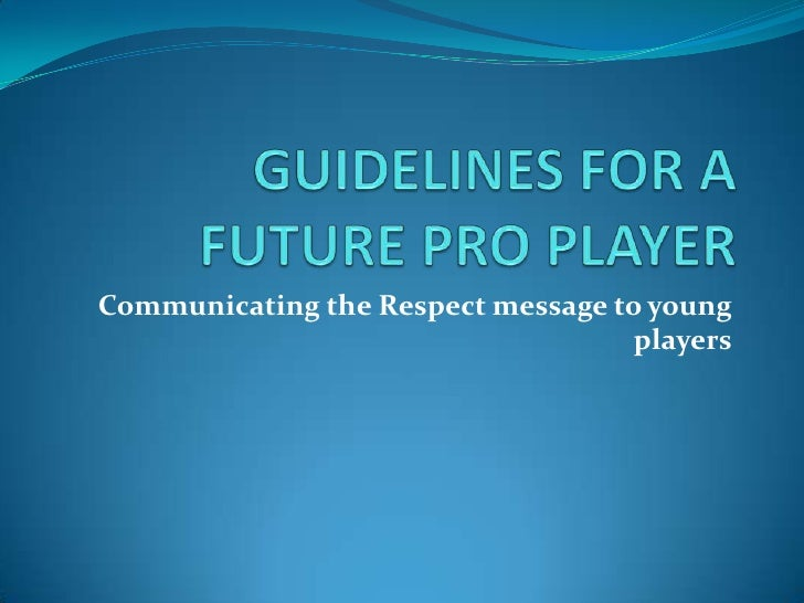 GUIDELINES FOR A FUTURE PRO PLAYER<br />Communicating the Respect message to young players<br />
