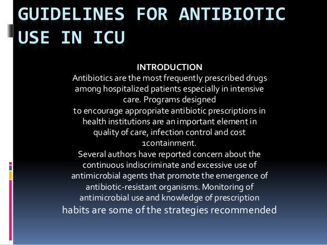 GUIDELINES FOR ANTIBIOTIC USE IN ICU INTRODUCTION Antibiotics are the most frequently prescribed drugs among hospitalized ...