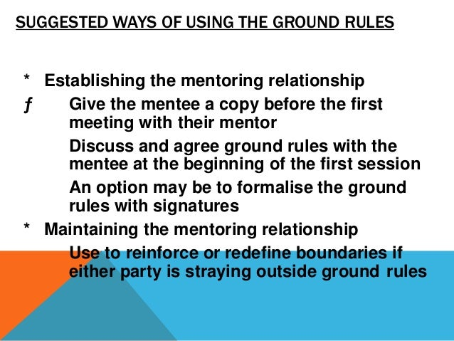 GROUND RULES FOR DEVELOPMENTAL MENTORING * A mentoring session is an open, honest, supportive, non-judgmental discussion w...